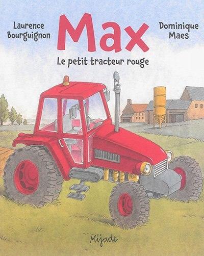 Max, le petit tracteur rouge by Laurence Bourguignon