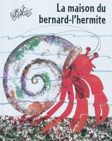 La maison du bernard-l'hermite by Eric Carle