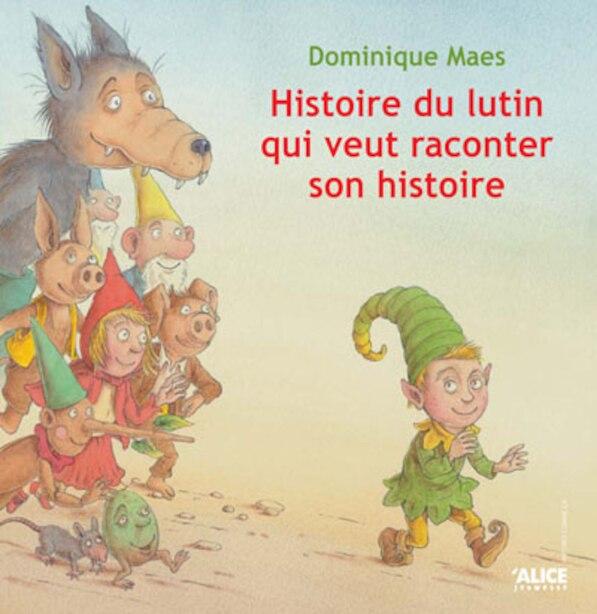 Histoire de lutin qui veut raconter son histoire by Dominique Maes