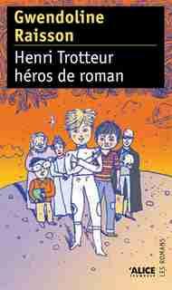 Henri Trotteur, héros de roman by Gwendoline Raisson