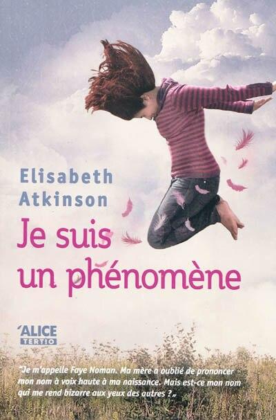 Je suis un phénomène by Elisabeth Atkinson