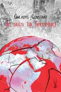 Je suis la terre(ur) by Gwladys Constant
