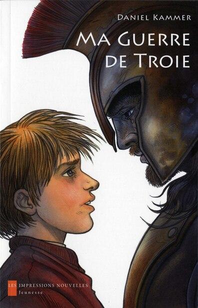Ma guerre de Troie by Daniel Kammer
