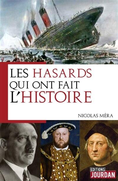 LES HASARDS QUI ONT FAIT L'HISTOIRE de NICOLAS MERA