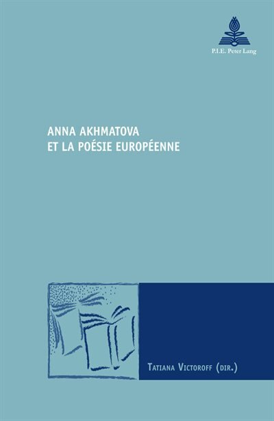 Anna Akhmatova Et La Poésie Européenne by Tatiana Victoroff