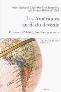 Les Amériques Au Fil Du Devenir: Écritures De L'altérité, Frontières Mouvantes by Fatiha Idmhand