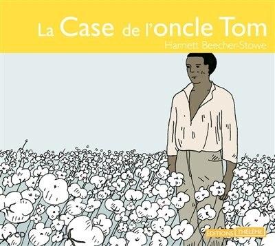Case de l'oncle Tom (La) [3 CD] by Harriet Beecher-Stowe
