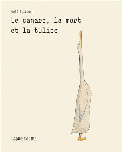 Canard, la mort et la tulipe (Le) by WOLF ERLBRUCH