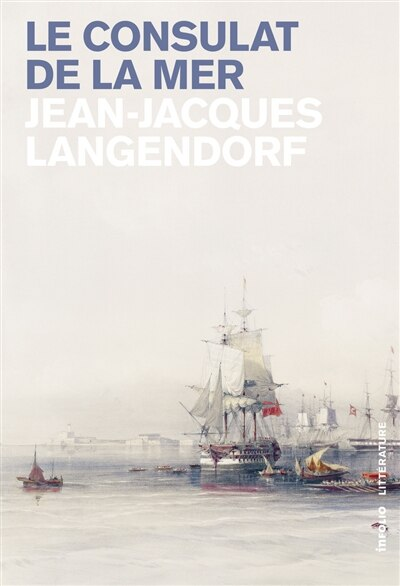 Consulat de la mer (Le) by Jean-Jacques Langendorf