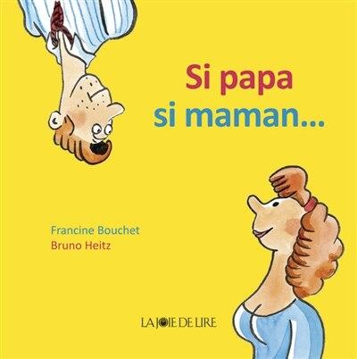 Si papa, si maman... by Francine Bouchet