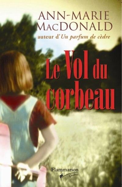 Le vol du corbeau by Anne-Marie MacDonald