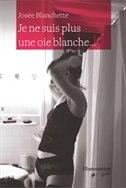 Je ne suis plus une oie blanche: Billets de Joblog by Josée Blanchette
