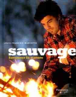 Sauvage: Savourer la nature by Louis François Marcotte