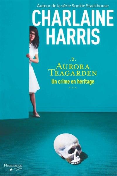 Aurora Teagarden t 2 Un crime en héritage by Charlaine Harris