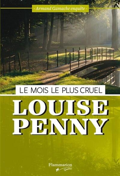 MOIS LE PLUS CRUEL (LE) : ARMAND GAMACHE ENQUÊTE by Louise Penny