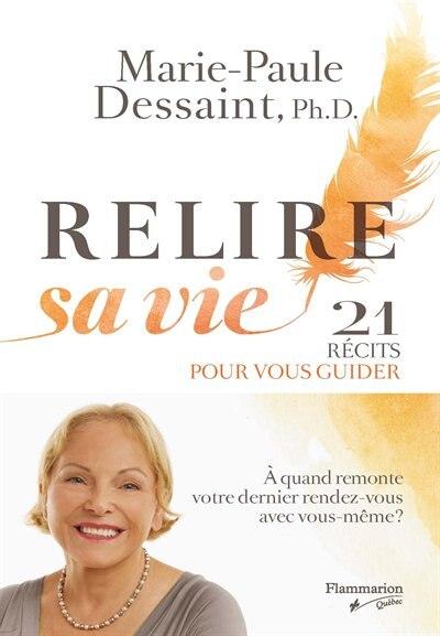Relire sa vie: 21 récits pour vous guider by Marie-Paule Dessaint