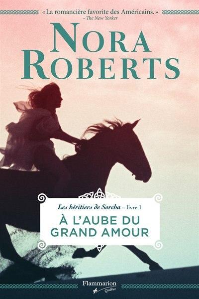 Les héritiers de Sorcha t1 A l'aube du grand amour by Nora Roberts