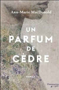 Un parfum de cèdre by Ann Marie Macdonald
