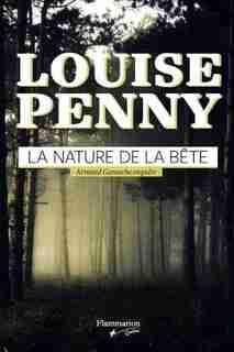 La nature de la bête: Armand Gamache enquête by Louise Penny