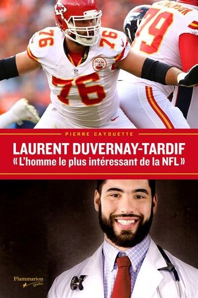 Laurent Duvernay-Tardif L'homme plus intéressant de la NFL de Pierre Cayouette