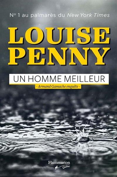 ARMAND GAMACHE ENQUÊTE: UN HOMME MEILLEUR by Louise Penny