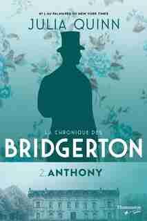 LA CHRONIQUE DES BRIDGERTON TOME 2 ANTHONY de Julia Quinn