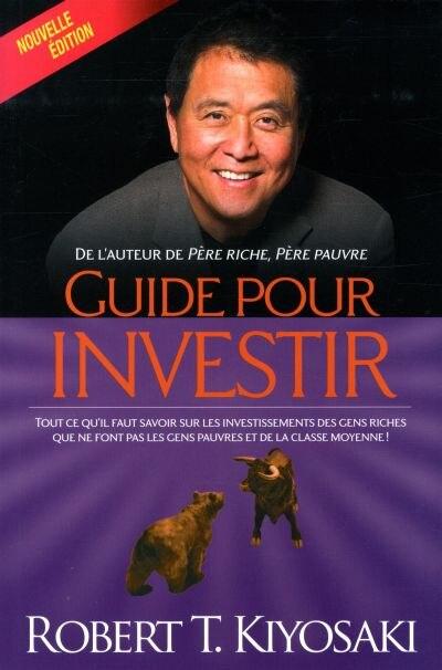 Guide pour investir n ed de Robert T Kiyosaki