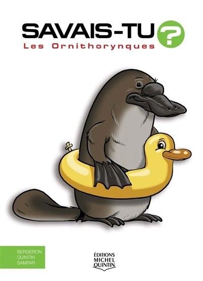 Les ornithorynques Savais-tu? by Alain M. Bergeron