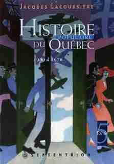 Histoire populaire du Québec, t. 05 by Jacques Lacoursière