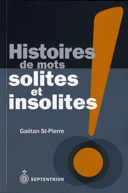 Histoire des mots solites et insolites by Gaétan St-Pierre