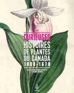 Les curieuses histoires des plantes du Canada t1 de Alain Asselin