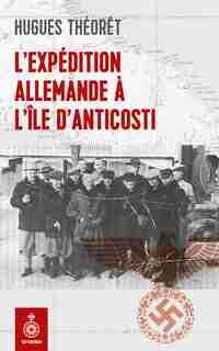 Expédition allemande à l'île d Anticosti by Hugues Théorêt