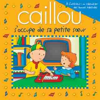 CAILLOU S'OCCUPE DE SA PETITE SOEUR: Avec affiche à l'intérieur by Marion Johnson
