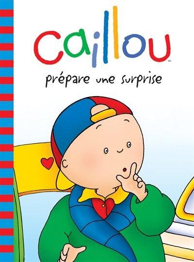 Caillou Prepare Une Surprise Ne Book By Joceline Sanschagrin