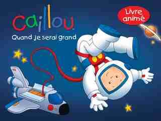 CAILLOU -QUAND JE SERAI GRAND by Pascale Morin
