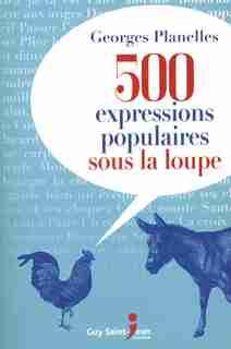 500 expressions populaires sous la loupe by Georges Planelles