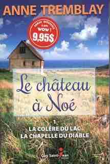 Château à Noé tome 1: La colère du Lac -La chapelle du diable by Anne Tremblay