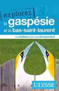 Explorez la Gaspésie et le Bas-Saint-Laurent by COLLECTIF
