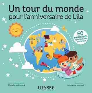 UN TOUR DU MONDE POUR L'ANNIVERSAIRE DE LILA de Madeleine Arcand