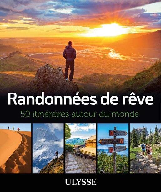 RANDONNÉES DE RÊVE 50 ITINÉRAIRES AUTOUR DU MONDE by Ulysse