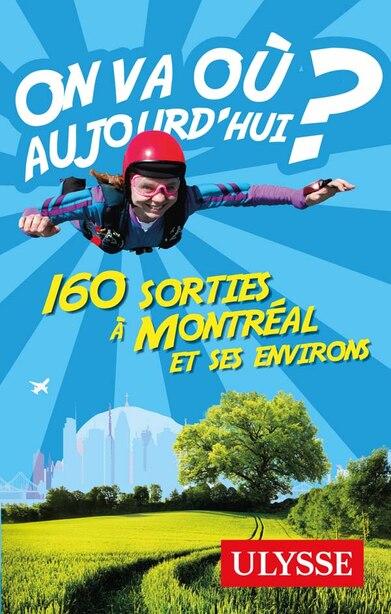 On va où aujourd'hui?  160 sorties à Montréal et aux environs by Ulysse