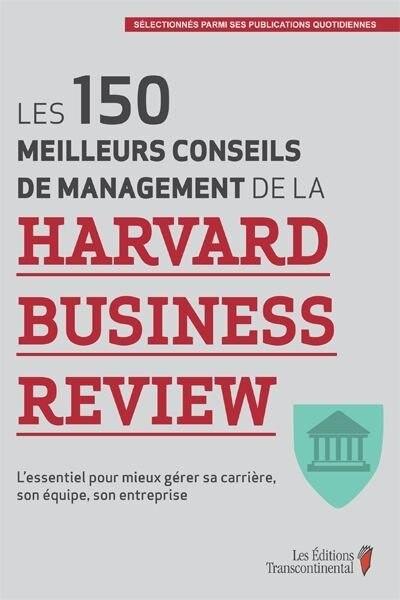 Les 150 meilleurs conseils de management de la Harvard Business Review: L'essentiel pour mieux gérer sa carrière son équipe son entreprise by Harvard Business Review