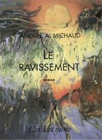 Ravissement (Le) by Andrée A. Michaud