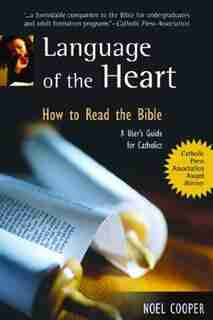 Language Of The Heart: How To Read The Bible: A User's Guide For Catholics: How to Read the Bible: A User's Guide for Catholics by Noel Cooper;