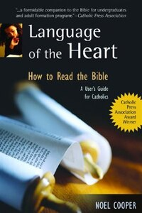 Language of the Heart: How to Read the Bible: A User's Guide for Catholics