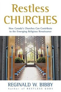 Restless Churches: How Canada's Churches Can Contribute to the Emerging Religious Renaissance