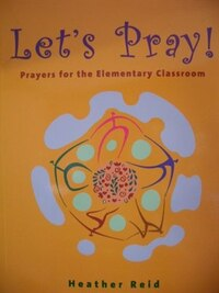 Let's Pray!: Prayers For The Elementary Classroom