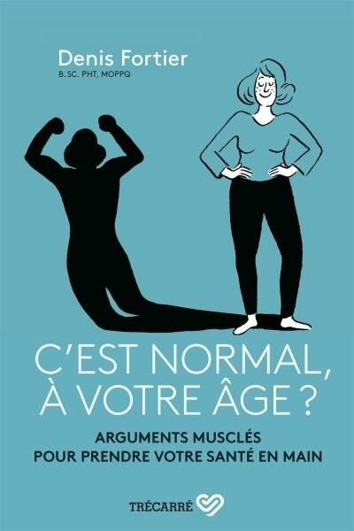 C'EST NORMAL, À VOTRE ÂGE? de Denis Fortier