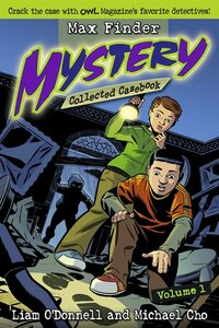 Max Finder Mystery Collected Casebook Volume 1: Crack the case with OWL Magazine's favourite…