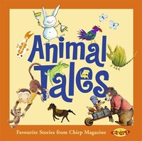 Animal Tales: Favorite Stories from Chirp Magazine